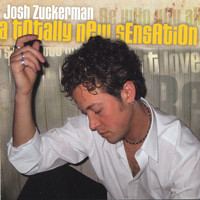 Josh Zuckerman - A Totally New Sensation