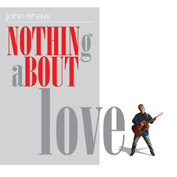 John Shaw - Nothing About Love
