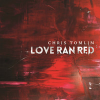 Chris Tomlin - Love Ran Red (Deluxe Edition)