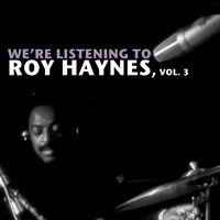 Roy Haynes - We're Listening to Roy Haynes, Vol. 3