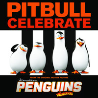 "Pitbull - Celebrate (From the Original Motion Picture ""Penguins of Madagascar"")"