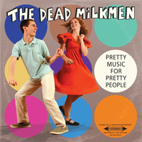 The Dead Milkmen - Pretty Music For Pretty People (Explicit)