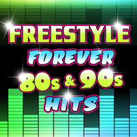 Various Artists - Freestyle Forever 80s & 90s Hits