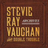 Stevie Ray Vaughan & Double Trouble - Archives