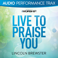 Lincoln Brewster - Live to Praise You (Audio Performance Trax)