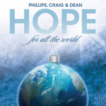 Phillips, Craig & Dean - Hope For All the World