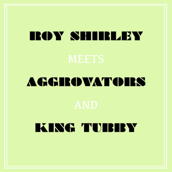 Roy Shirley - Roy Shirley Meets Aggrovators & King Tubby