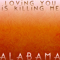 Alabama - Loving You Is Killing Me - Single