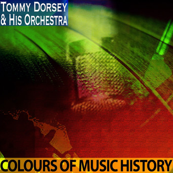 Tommy Dorsey & His Orchestra - Colours of Music History