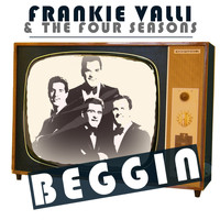 Frankie Valli & The Four Seasons - Beggin