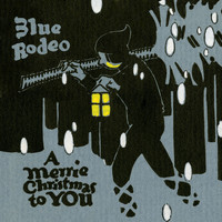 Blue Rodeo - A Merrie Christmas To You