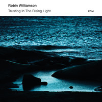 Robin Williamson - Trusting In The Rising Light