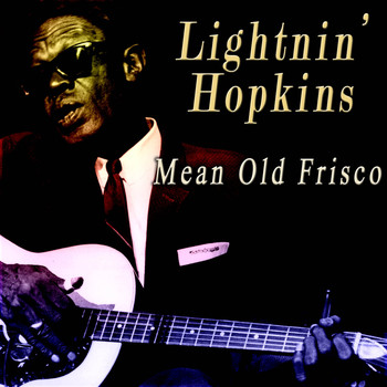 Lightnin' Hopkins - Mean Old Frisco