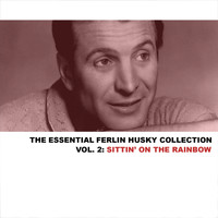 Ferlin Husky - The Essential Ferlin Husky Collection, Vol. 2: Sittin' on the Rainbow