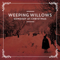 Weeping Willows - Someday at Christmas