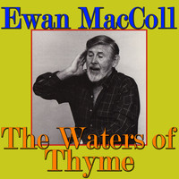 Ewan MacColl - The Waters of Thyme