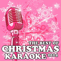 Karaoke - The Best of Christmas Karaoke 2014: All I Want for Christmas Is You, Santa Claus Is Coming to Town, Jingle Bell Rock, Rockin' Around the Christmas Tree & More!