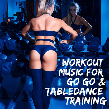 Various Artists - Workout Music for Go Go & Tabledance Training
