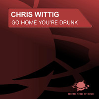 Chris Wittig - Go Home, You're Drunk
