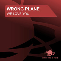 Wrong Plane - We Love You