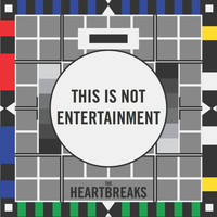 The Heartbreaks - This Is Not Entertainment