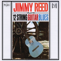 Jimmy Reed - Jimmy Reed Plays 12 String Guitar Blues