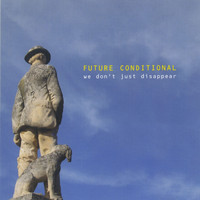 Future Conditional - We Don't Just Disappear