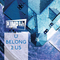 Plump DJs - U Belong 2 Us