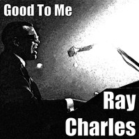 Ray Charles - Good To Me