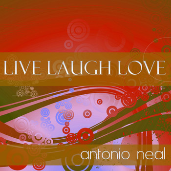 Antonio Neal - Live Laugh Love