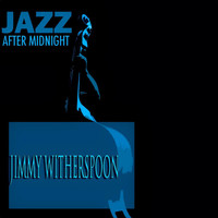 Jimmy Witherspoon - Jazz After Midnight