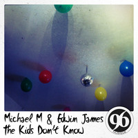 Michael M & Edwin James - The Kids Don't Know