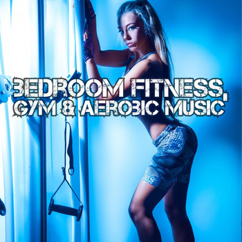 Various Artists - Bedroom Fitness, Gym & Aerobic Music
