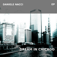 Daniele Nacci - Dream in Chicago - Ep