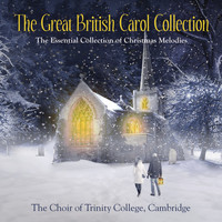The Choir of Trinity College, Cambridge - The Great British Carol Collection