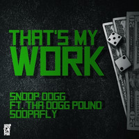 Snoop Dogg - That's My Work (feat. Tha Dogg Pound & Soopafly) - Single