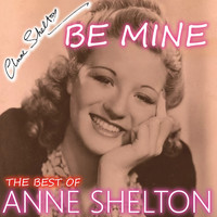 Anne Shelton - Be Mine - The Best Songs of Anne Shelton