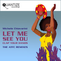 Michele Chiavarini - Let Me See You (Clap Your Hands) ATFC REMIXES