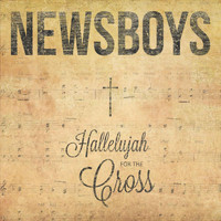 Newsboys - Hallelujah for the Cross