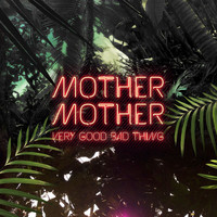 Mother Mother - Very Good Bad Thing (Explicit)