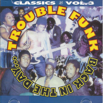 Trouble Funk - Back in the Day, Classics Vol.3