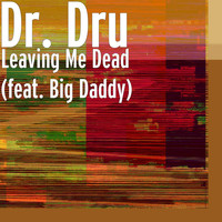 Big Daddy - Leaving Me Dead (feat. Big Daddy)