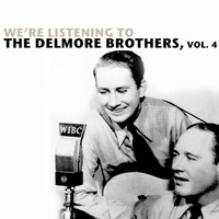 The Delmore Brothers - We're Listening to the Delmore Brothers, Vol. 4