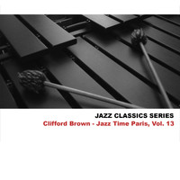 Clifford Brown - Jazz Classics Series: Jazz Time Paris, Vol. 13