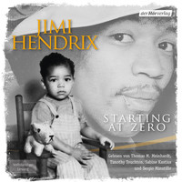 Jimi Hendrix - Starting at Zero (Ungekürzt)