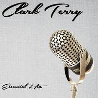Clark Terry - Essential Hits