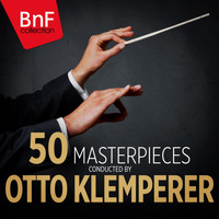 Otto Klemperer - 50 Masterpieces Conducted by Otto Klemperer