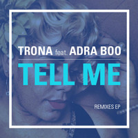 Trona - Tell Me (Remixes)