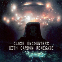 Carbon Renegade - Close Encounters with Carbon Renegade