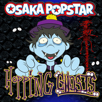 Osaka Popstar - Hopping Ghosts